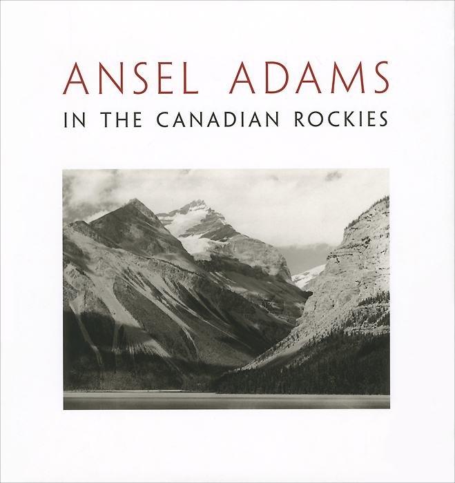 Ansel Adams in the Canadian Rockies ansel adams in the canadian rockies