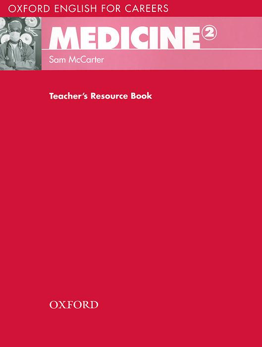 Oxford English for Careers: Medicine 2: Teachers Resource Book oxford english for careers tourism 3 аудиокурс на 2 cd