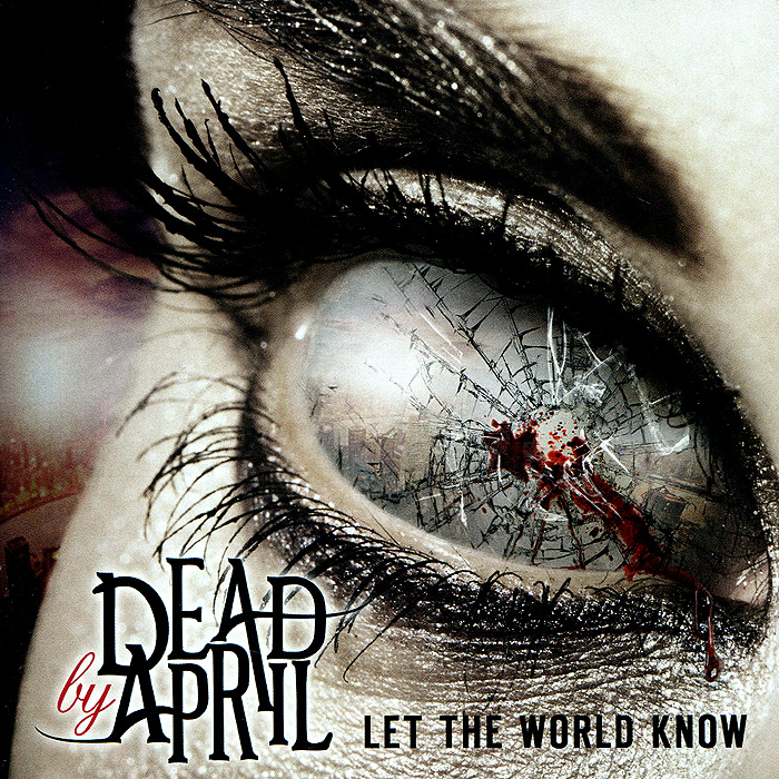 """""""Dead By April"""" Dead By April. Let The World Know"""