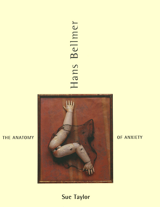 Hans Bellmer: The Anatomy of Anxiety anatomy of a disappearance