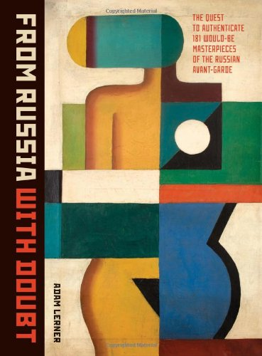 From Russia With Doubt: The Quest to Authenticate 181 Would-Be Masterpieces of the Russian Avant-Garde фотоальбом the conquest yakov khalip heir to the russian avant garde