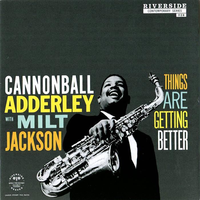 Кэннонболл Эдерли,Милт Джексон Cannonball Adderley With Milt Jackson. Things Are Getting Better кэннонболл эдерли the cannonball adderley in new york lp