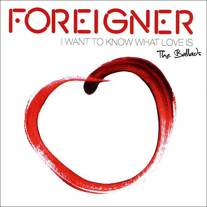 Foreigner Foreigner. I Want To Know What Love Is. The Ballads foreigner foreigner 4