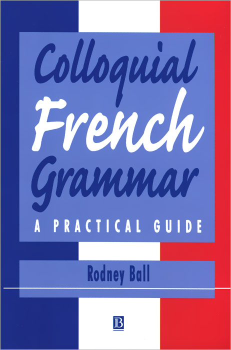 Colloquial French Grammar: A Practical Guide veronique mazet french grammar for dummies