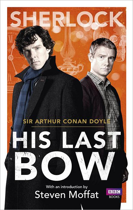 Sherlock: His Last Bow dayle a c the adventures of sherlock holmes рассказы на английском языке