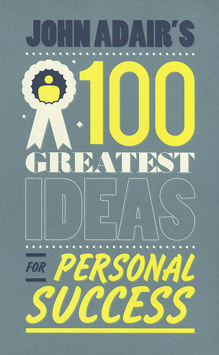 John Adair's: 100 Greatest Ideas for Personal Success john adair s 100 greatest ideas for personal success
