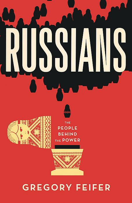 Russians: The People Behind the Power russia a journey to the heart of a land and its people
