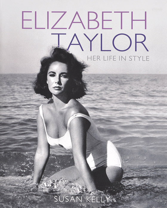 Elizabeth Taylor: Her Life in Style the beautiful life