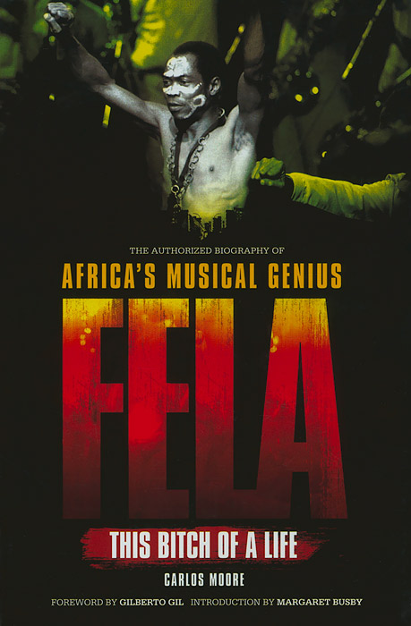Fela: This Bitch of a Life: The Authorized Biography of Africa's Musical Genius pilate the biography of an invented man