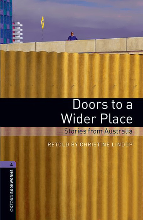 Doors to a Wider Place: Stories from Australia: Level 4 (+ 2 CD-ROM) irina borisova lonely place america novel in stories