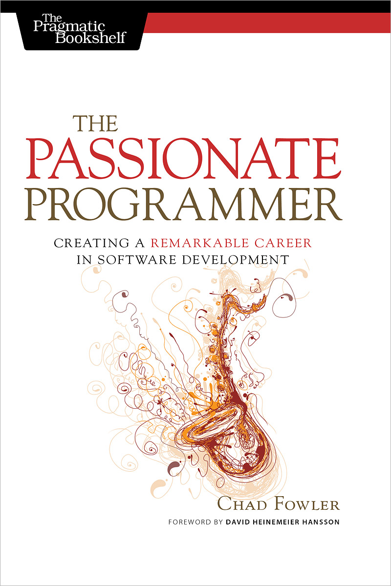 The Passionate Programmer: Creating a Remarkable Career in Software Development romanus wolter kick start your success four powerful steps to get what you want out of your life career and business