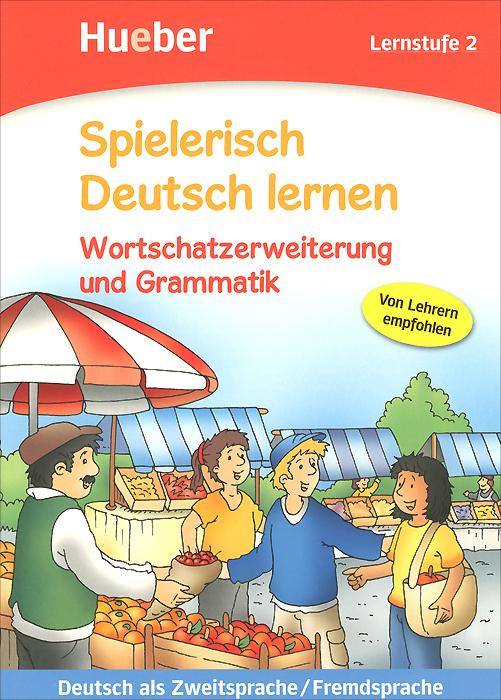 Spielerisch Deutsch Lernen: Lernstufe 2: Wortschatzerweiterung und Grammatik немецкий язык для детей