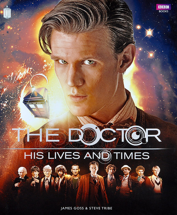 Doctor Who: the Doctor - His Lives and Times goss j tribe s doctor who the doctor s lives and times