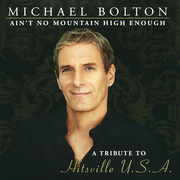 цена на Майкл Болтон Michael Bolton. Ain't No Mountain High Enough. A TributeTo Hitsville U.S.A (2 CD)
