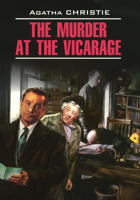 Агата Кристи The Murder at the Vicarage / Убийство в доме викария. Книга для чтения на английском языке доротея холмс агата кристи она написала убийство