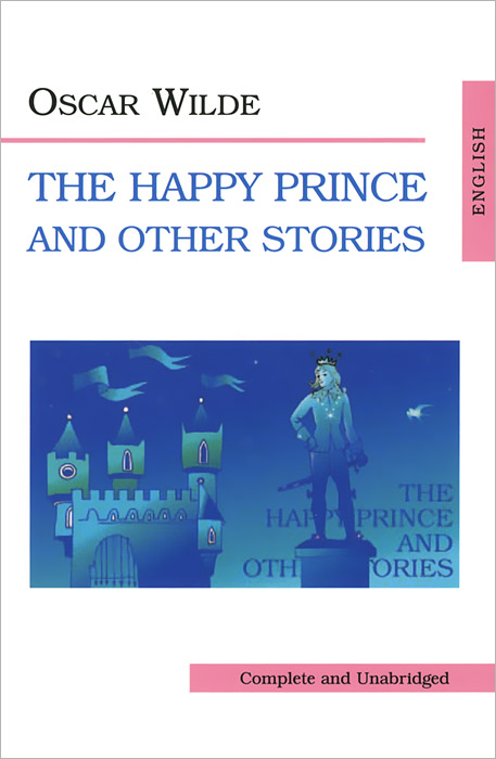 Oscar Wilde The Happy Prince and Other Stories / Счастливый принц и другие рассказы the plays of oscar wilde