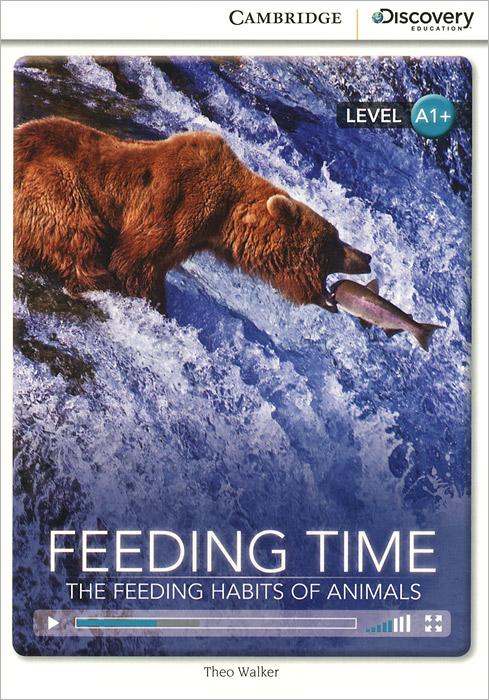 Feeding Time: The Feeding Habits of Animals: Level A1+ habits