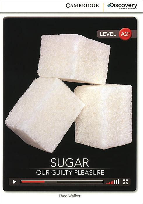 Sugar: Our Guilty Pleasure: Level A2+ sugar