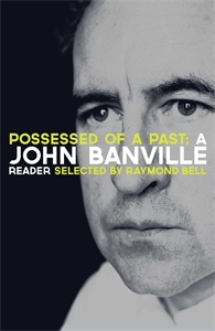 Possessed of a Past: A John Banville Reader john a