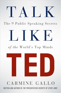 Talk Like TED: The 9 Public Speaking Secrets of the World's Top Minds public secrets