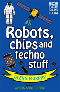 Science: Sorted! Robots, Chips and Techno Stuff.