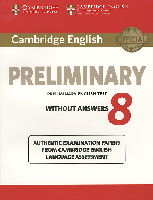 Cambridge English: Preliminary 8: Student's Book without Answers: Authentic Examination Papers from Cambridge English Language Assessment gray e practice tests for the prelliminary english test teacher s book