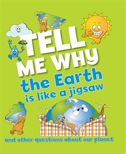 Tell Me Why The Earth is Like a Jigsaw and Other Questions About Planet Earth tell me who