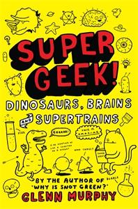 Supergeek: Dinosaurs, Brains and Supertrains