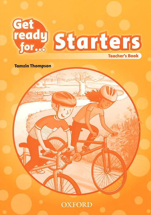 Get Ready for: Starters: Teacher's Book roger priddy let s get ready for school simple maths маркер