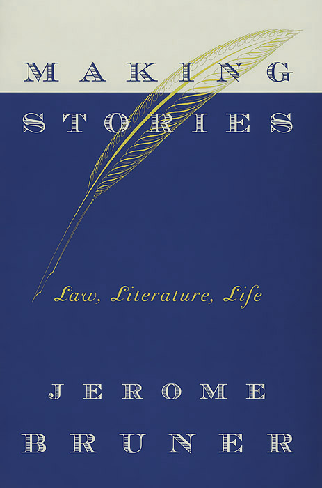 Making Stories: Law, Literature, Life sense and sensibility