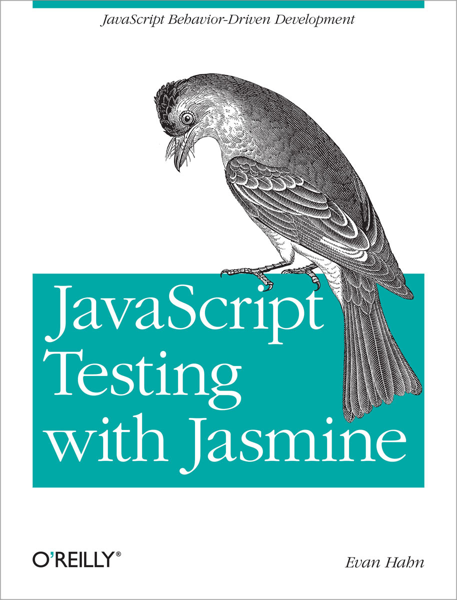JavaScript Testing with Jasmine: JavaScript Behavior-Driven Development driven to distraction