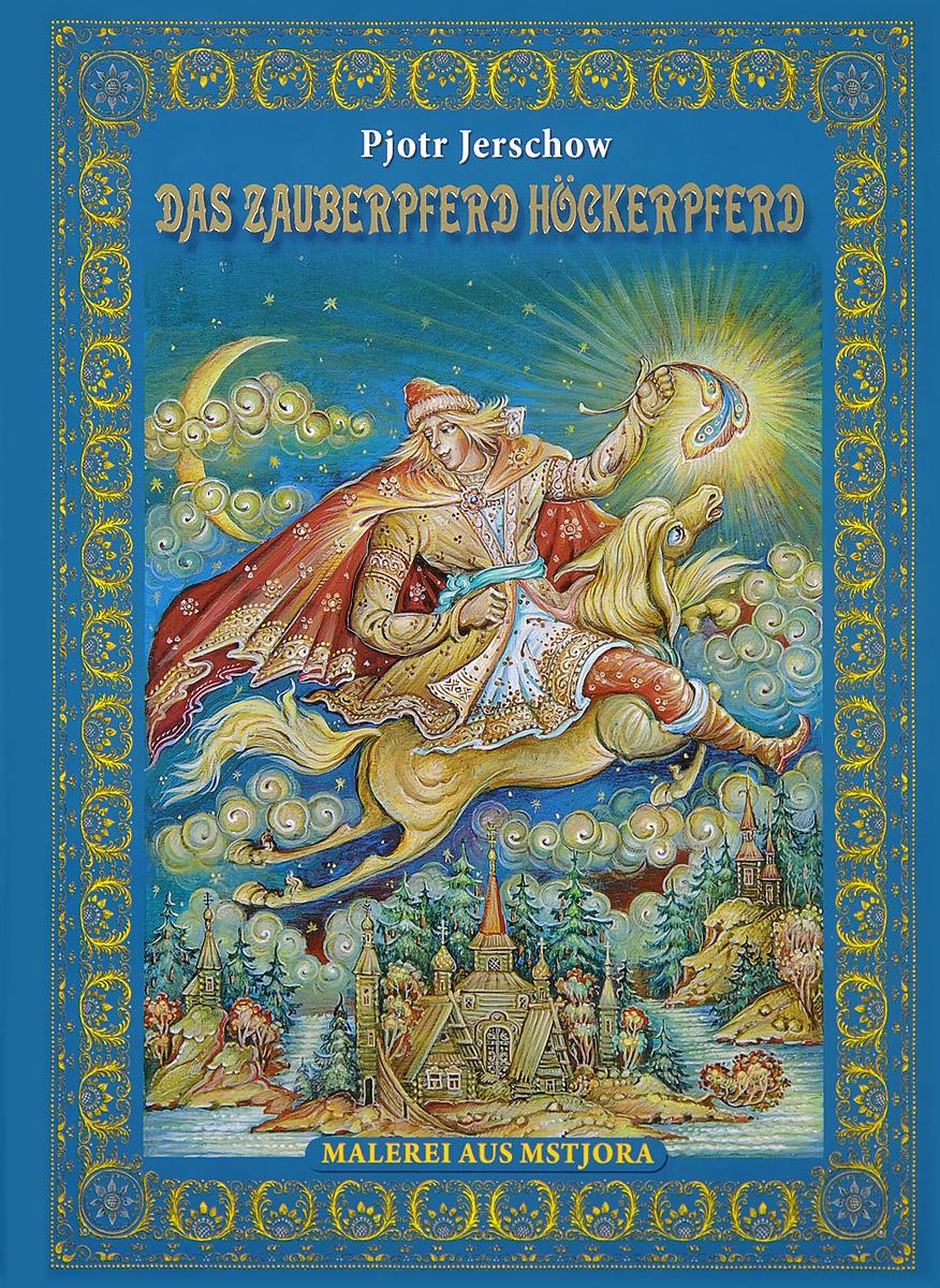 Pjotr Jerschow Das Zauberpferd Hockerpferd der kleine konig psst dornroschen schlaft