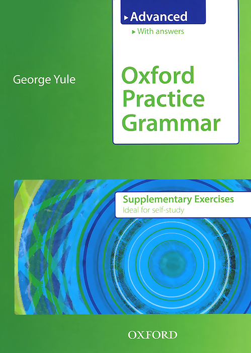 Oxford Practice Grammar: Supplementary Exercises with Key: Advanced level simon haines mark nettle with martin hewings advanced grammar in use supplementary exercises with answers