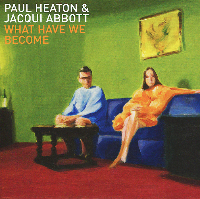Пол Хитон,Жак Абботт Paul Heaton, Jacqui Abbott. What Have We Become paul heaton jacqui abbott paul heaton jacqui abbott what have we become