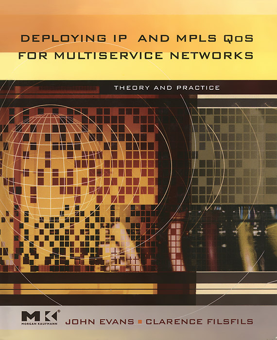 Deploying IP and MPLS QoS for Multiservice Networks: Theory and Practice performance evaluation of ip and mpls based networks