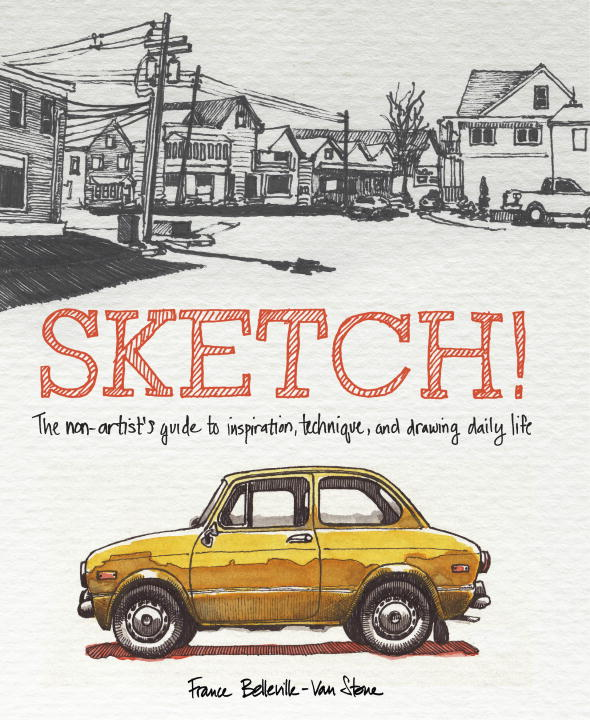 SKETCH! the art of urban sketching drawing on location around the world