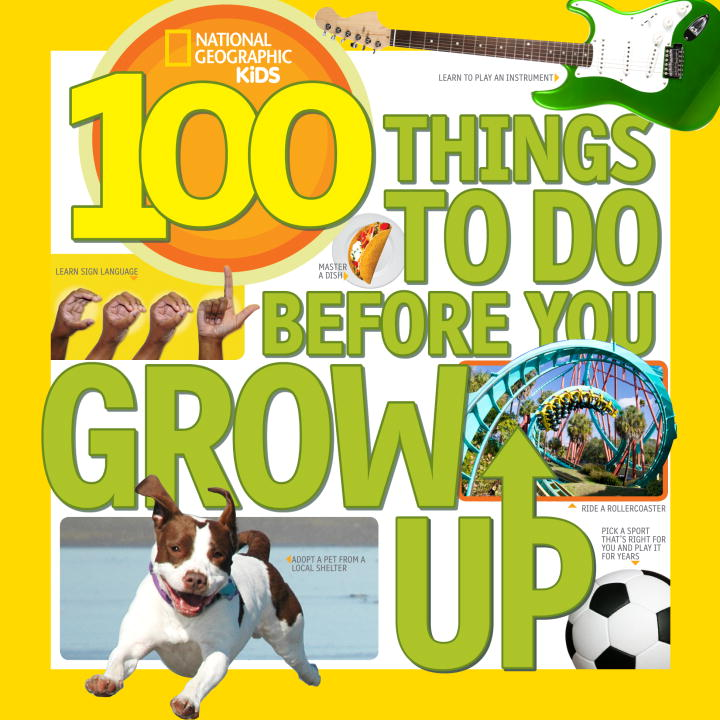 100 Things to Do Before You Grow Up 1000 things to make and do