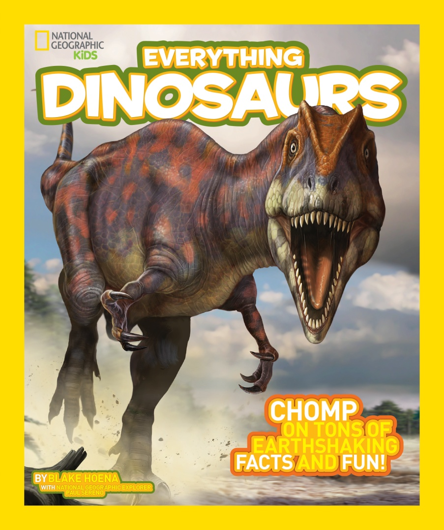 National Geographic Kids: Everything Dinosaurs: Chomp on Tons of Earthshaking Facts and Fun!