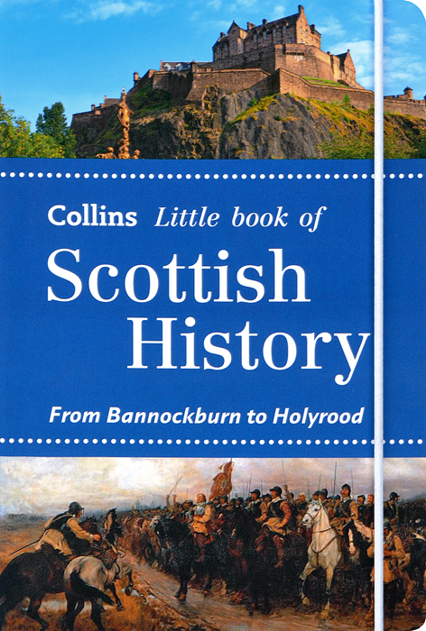 Collins Little Book of Scottish History: From Bannockburn to Holyrood atlas of military history collins