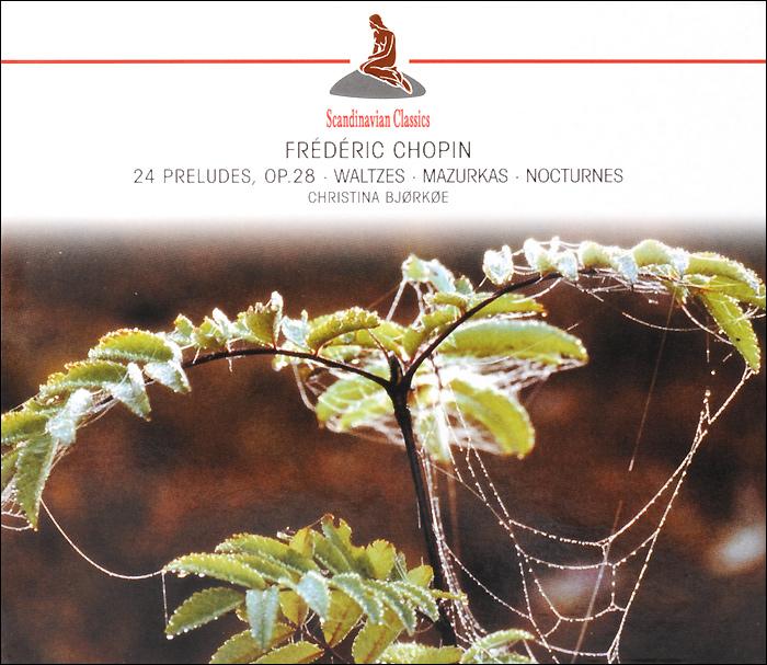 Кристина Бьеркеэ Chopin. 24 Preludes, Op.28, Waltzes, Mazurkas, Nocturnes chopin chopin 24 etudes op 10 25
