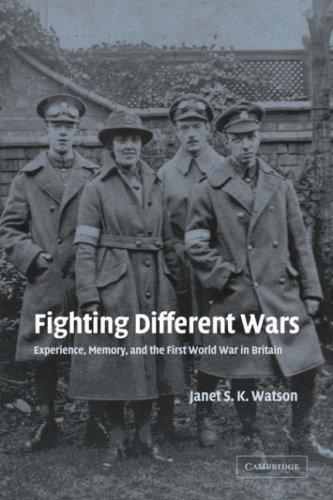 Fighting Different Wars: Experience, Memory, and the First World War in Britain in peace and war
