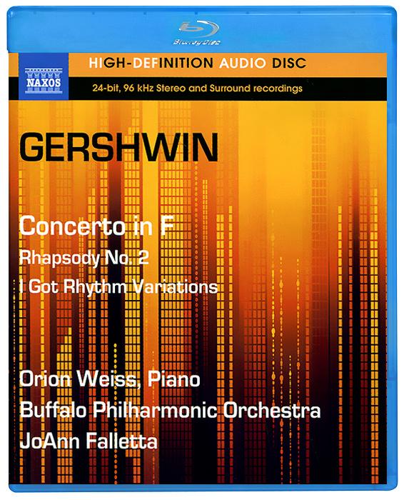 Орион Вайс,Buffalo Philharmonic Orchestra,Джоанн Фаллета Gershwin. Concerto In F / Rhapsody No.2 (Blu-Ray Audio) deep purple with orchestra live in verona blu ray