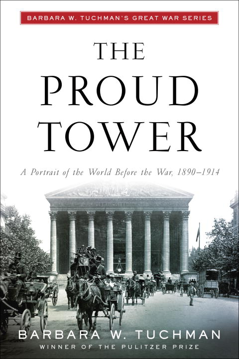 The Proud Tower: A Portrait of the World Before the War, 1890-1914 the economics of world war i