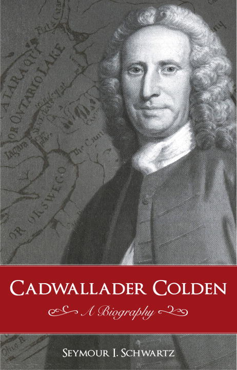 CADWALLADER COLDEN pilate the biography of an invented man