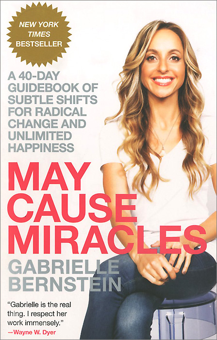 May Cause Miracles: A 40-Day Guidebook of Subtle Shifts for Radical Change and Unlimited Happiness all the days of our lives