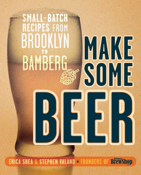 Make Some Beer: Small-Batch Recipes from Brooklyn to Bamberg found in brooklyn
