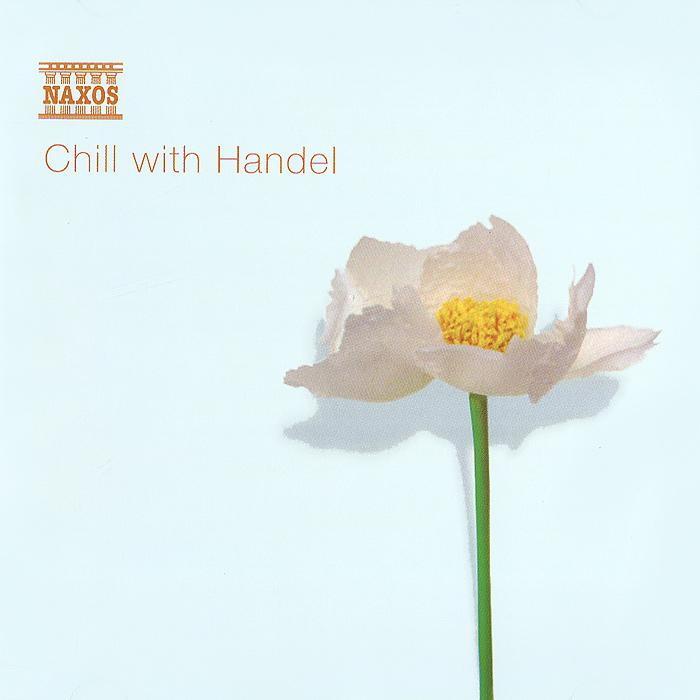 Энтони Камден,Сара Макливер,Ричард Хейман,London Philharmonic Choir And Orchestra,Berlin Radio Symphony Orchestra Chill With Handel