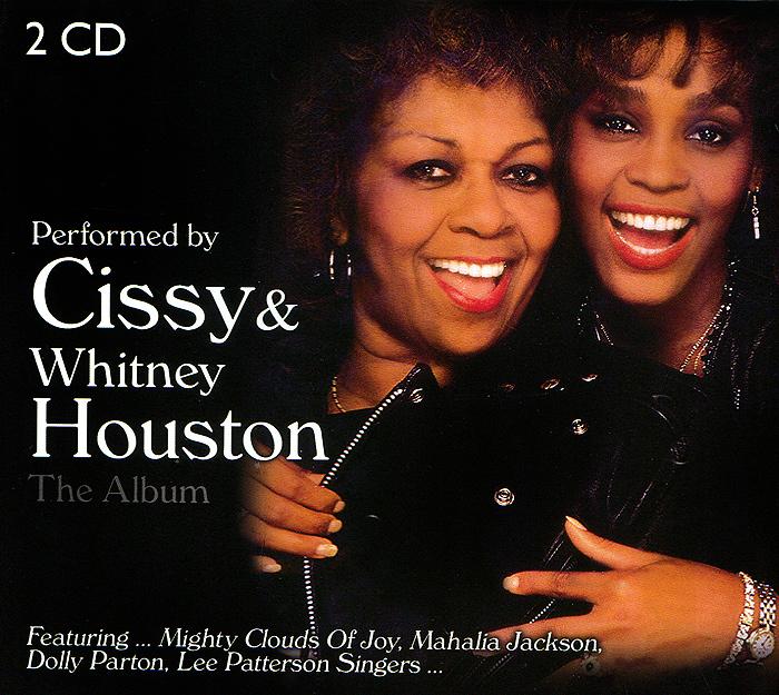 Уитни Хьюстон,Сисси Хьюстон,Джо Саймон Cissy & Whitney Houston. The Album (2 CD) уитни хьюстон whitney houston live her greatest performances cd dvd