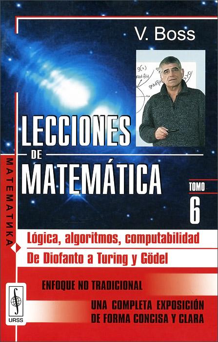 Lecciones de matematica: Тomo 6: Logica, algoritmos, computabilidad: De Diofanto a Turing у Godel
