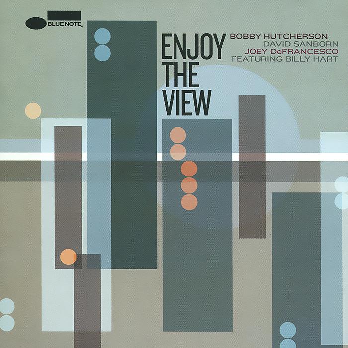 Bobby Hutcherson, David Sanborn, Joey DeFrancesco. Enjoy The View